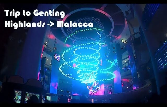 Trip to Genting Highlands – Malacca